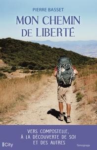 Pierre Basset - Mon chemin de liberté - Vers Compostelle, à la découverte de soi et des autres.