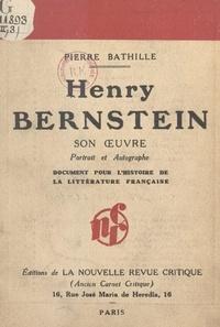 Pierre Bathille et  Taponier - Henry Bernstein : son œuvre, portrait et autographe - Document pour servir à l'histoire de la littérature française.