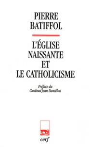 Pierre Batiffol - L'Eglise naissante et le catholicisme.