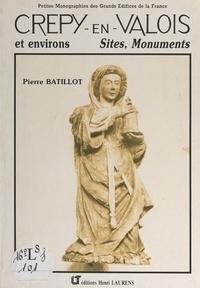 Pierre Batillot et Michel Dupuy - Crépy-en-Valois et environs - Sites, monuments.
