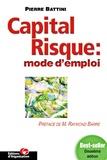 Pierre Battini - Capital risque : mode d'emploi - Conseils et financements pour entrepreneurs ambitieux.