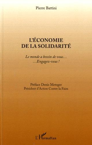 Pierre Battini - L'économie de la solidarité - Le monde a besoin de vous... Engagez-vous !.