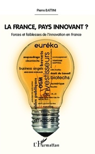 Pierre Battini - La France, pays innovant ? - Forces et faiblesses de l'innovation en France.