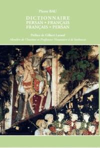 Pierre Bau - Dictionnaire français-persan et persan-français en caractères latins.