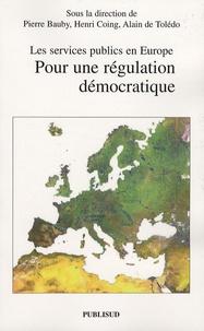 Pierre Bauby et Henri Coing - Pour une régulation démocratique - Les services publics en Europe.