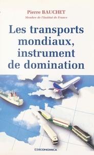 Pierre Bauchet - Les transports mondiaux, instrument de domination.