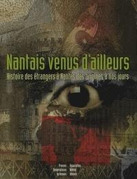 Pierre Baudry - Nantais venus d'ailleurs - Histoire des étrangers à Nantes des origines à nos jours.