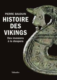 Pierre Bauduin - Histoire des vikings - Des invasions à la diaspora.