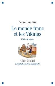 Pierre Bauduin - Le Monde franc et les Vikings - VIIIè - Xè siècle.