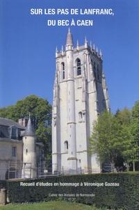 Pierre Bauduin et Grégory Combalbert - Sur les pas de Lanfranc, du Bec à Caen - Recueil d'études en hommage à Véronique Gazeau.