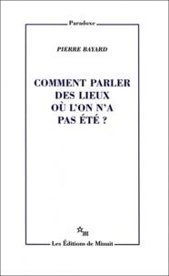 Pierre Bayard - Comment parler des lieux où l'on n'a pas été ?.