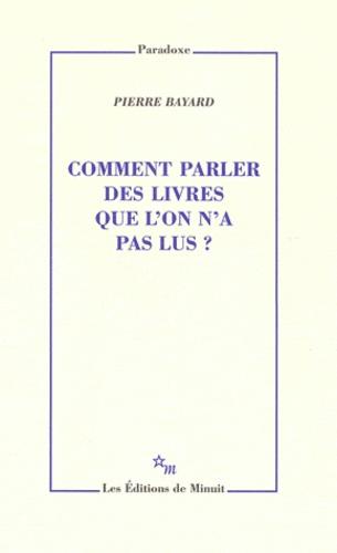 Pierre Bayard - Comment parler des livres que l'on n'a pas lus ?.