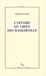 Pierre Bayard - L'affaire du chien des Baskerville.