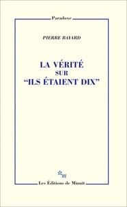 """Pierre Bayard - La vérité sur """"Ils étaient dix""""."""