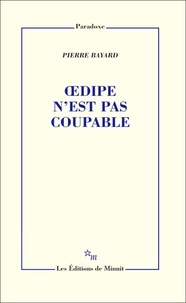 Pierre Bayard - Oedipe n'est pas coupable.