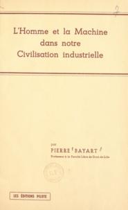 Pierre Bayart et André Segard - L'homme et la machine dans notre civilisation industrielle - Exposés faits les 5 février, 3 mars et 1er avril 1952 au Secrétariat social de Roubaix-Tourcoing.