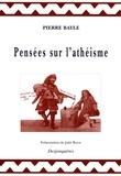 Pierre Bayle et Julie Boch - Pensées sur l'athéisme.