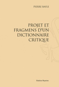 Pierre Bayle - Projet et fragments d'un dictionnaire critique - Réimpression de l'édition de Paris, 1692.