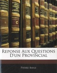 Pierre Bayle - Réponse aux questions d'un vrovincial.