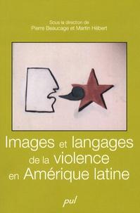 Pierre Beaucage et Martin Hébert - Images et langages de la violence en Amérique latine.