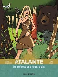 Pierre Beaucousin et Eric Héliot - Atalante, la princesse des bois.