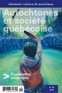 Pierre Beaudet et Marie-Josée Béliveau - Nouveaux Cahiers du socialisme  : Nouveaux Cahiers du socialisme. No. 18, Automne 2017 - Autochtones et société québécoise. Combattre ensemble.