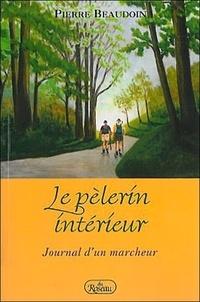 Pierre Beaudoin - Le pèlerin intérieur - Journal d'un marcheur.