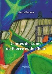Pierre Beaume - Contes de Lune, de Pierre et de Fleur.