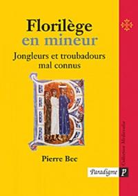 Pierre Bec - Florilège en mineur - Jongleurs et troubadours mal connus, Edition bilingue français-occitan.