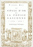 Pierre Bec - Le siècle d'or de la poésie gasconne - 1550-1650, anthologie bilingue.
