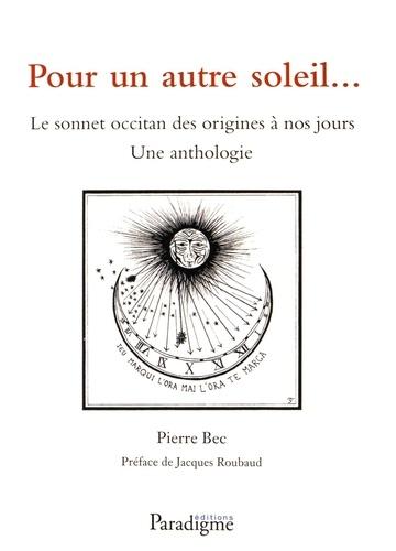 Pierre Bec - Pour un autre soleil... - Le sonnet occitan des origines à nos jours.