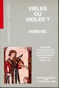 Pierre Bec - Vièles ou violes ? - Variations philologiques et musicales autour des instruments à archet du Moyen Age, XIe-XVe siècle.
