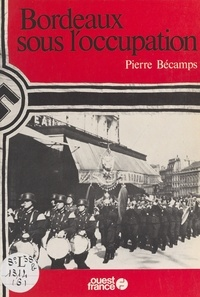 Pierre Bécamps - Bordeaux sous l'Occupation.