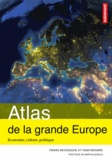 Pierre Beckouche et Yann Richard - Atlas de la grande Europe - Economie, culture, politique.