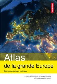 Pierre Beckouche et Yann Richard - Atlas de la grande Europe - Economie, culture, politique.