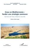 Pierre Beckouche et Zoé Luçon - L'eau en Méditerranée : fonder une stratégie commune services de l'eau,climat et securite - Services de l'eau, climat et sécurité.