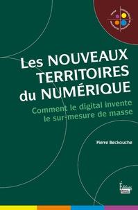 Pierre Beckouche - Les nouveaux territoires du numérique - L'univers digital du sur-mesure de masse.