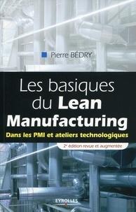 Les basiques du Lean Manufacturing- Dans les PMI et ateliers technologiques - Pierre Bédry |