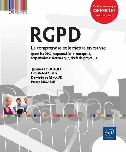 Pierre Begasse et Jacques Foucault - RGPD - Le comprendre et le mettre en oeuvre.