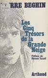 Pierre Beghin et Annie Beghin - Les cinq trésors de la grande neige.