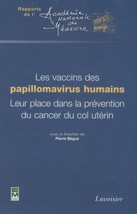Pierre Bégué - Les vaccins des papillomavirus humains. Leur place dans la prévention du cancer du col utérin.