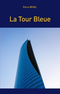 Pierre Behel - La tour bleue.