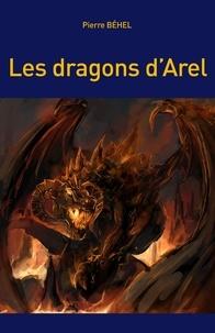 Pierre Behel - Les dragons d'Arel.