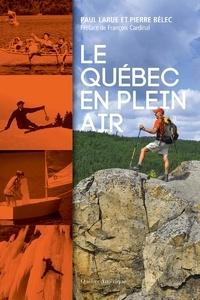 Pierre Bélec et Paul Larue - Le Québec en plein air.