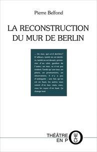 Pierre Belfond - La reconstruction du mur de Berlin.