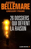 Pierre Bellemare et Grégory Frank - 26 Dossiers qui défient la raison.