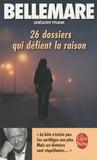 Pierre Bellemare et Grégory Frank - 26 dossiers qui defient la raison.