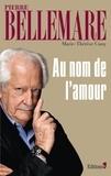 Pierre Bellemare et Marie-Thérèse Cuny - Au nom de l'amour - 59 histoires de passion.