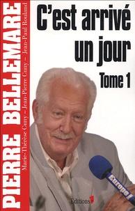 Pierre Bellemare et Marie-Thérèse Cuny - C'est arrivé un jour Tome 1 : .