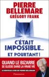 Pierre Bellemare et Grégory Frank - C'était impossible et pourtant... - Quand le bizarre se glisse dans la vraie vie.